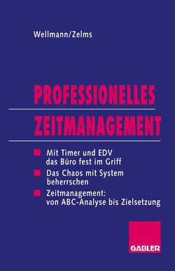 Professionelles Zeitmanagement von Wellmann,  Andreas, Zelms,  Regina