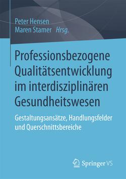 Professionsbezogene Qualitätsentwicklung im interdisziplinären Gesundheitswesen von Hensen,  Peter, Stamer,  Maren