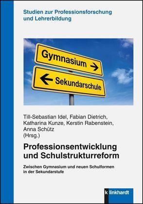 Professionsentwicklung und Schulstrukturreform von Dietrich,  Fabian, Idel,  Till-Sebastian, Kunze,  Katharina, Rabenstein,  Kerstin, Schütz,  Anna
