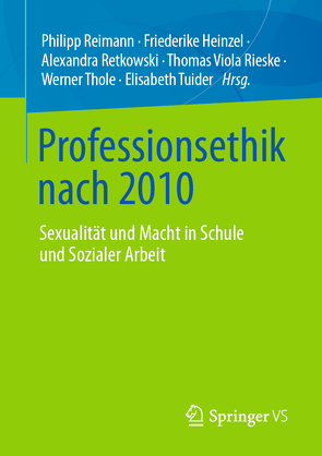 Professionsethik nach 2010 von Heinzel,  Friederike, Reimann,  Phillipp, Retkowski,  Alexandra, Rieske,  Thomas Viola, Thole,  Werner, Tuider,  Elisabeth