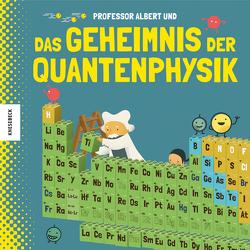 Professor Albert und das Geheimnis der Quantenphysik von Altarriba,  Eduard, Kaid-Salah Ferrón,  Sheddad, Naumann,  Ebi