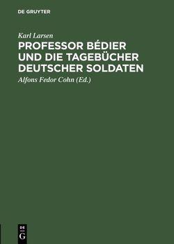 Professor Bédier und die Tagebücher deutscher Soldaten von Cohn,  Alfons Fedor [Übers.], Larsen,  Karl