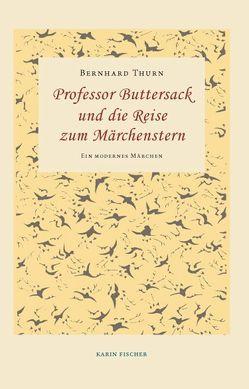 Professor Buttersack und die Reise zum Märchenstern von Thurn,  Bernhard