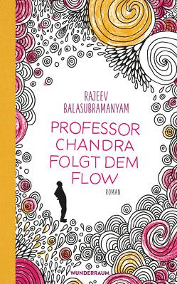Professor Chandra folgt dem Flow von Balasubramanyam,  Rajeev, Schmidt,  Sibylle