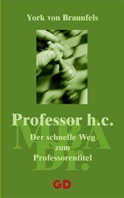 Professor h.c. – Der schnelle Weg zum Professorentitel von Braunfels,  York von