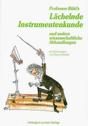 Professor Rühls Lächelnde Instrumentenkunde von Danielzik,  Horst, Junker,  Hildegard, Rühl,  Herbert