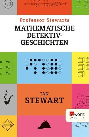Professor Stewarts mathematische Detektivgeschichten von Niehaus,  Monika, Schuh,  Bernd, Stewart,  Ian