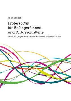 Professor*in für Anfänger*innen und Fortgeschrittene von Goetz,  Thomas