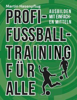 Profi-Fußballtraining für alle von Hasenpflug,  Martin