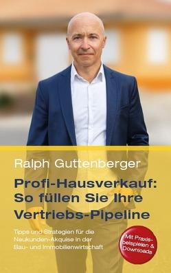 Profi-Hausverkauf: So füllen Sie Ihre Vertriebs-Pipeline von Guttenberger,  Ralph