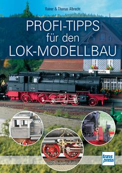 Profi-Tipps für den Lok-Modellbau von Albrecht,  Rainer, Albrecht,  Thomas