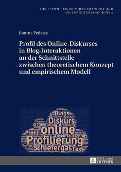 Profil des Online-Diskurses in Blog-Interaktionen an der Schnittstelle zwischen theoretischem Konzept und empirischem Modell von Pędzisz,  Joanna