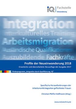 Profile der Neueinwanderung 2018 – Spezifische Herausforderungen der Arbeitsmarktintegration geflüchteter Frauen von Pfeffer-Hoffmann,  Christian