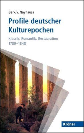 Profile deutscher Kulturepochen: Klassik, Romantik, Restauration 1789-1848 von Bark,  Joachim, Nayhauss,  H Ch von