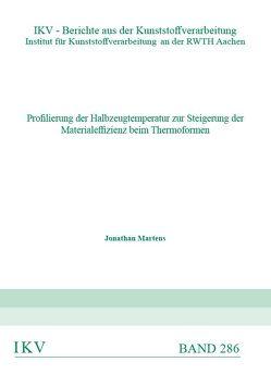 Profilierung der Halbzeugtemperatur zur Steigerung der Materialeffizienz beim Thermoformen von Martens,  Jonathan