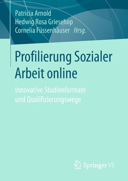 Profilierung Sozialer Arbeit online von Arnold,  Patricia, Füssenhäuser,  Cornelia, Griesehop,  Hedwig Rosa