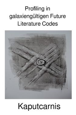 """Profiling in galaxiengültigen Future Literature Codes von Kaputcarnis"""",  """""""
