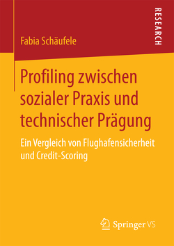 Profiling zwischen sozialer Praxis und technischer Prägung von Schäufele,  Fabia