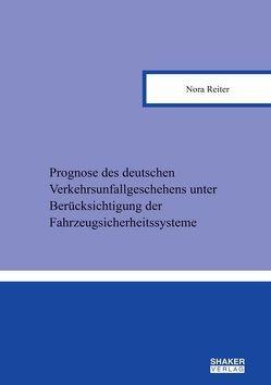 Prognose des deutschen Verkehrsunfallgeschehens unter Berücksichtigung der Fahrzeugsicherheitssysteme von Reiter,  Nora