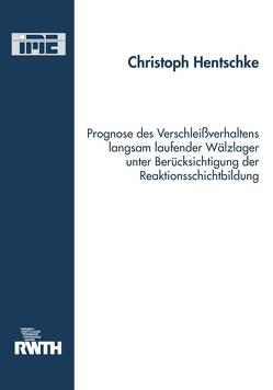 Prognose des Verschleißverhaltens langsam laufender Wälzlager unter Berücksichtigung der Reaktionsschichtbildung von Hentschke,  Christoph