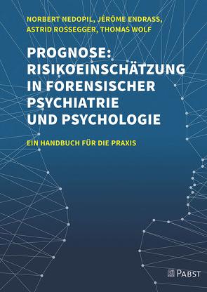 Prognose: Risikoeinschätzung in forensischer Psychiatrie und Psychologie von Endrass,  Jérôme, Nedopil,  Norbert, Rossegger,  Astrid, Wolf,  Thomas