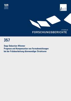 Prognose und Kompensation von Formabweichungen bei der Fräsbearbeitung dünnwandiger Strukturen von Wimmer,  Sepp Sebastian
