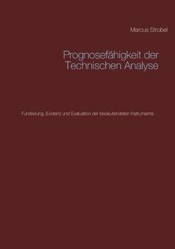 Prognosefähigkeit der Technischen Analyse von Strobel,  Marcus