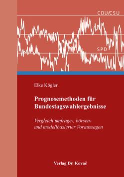 Prognosemethoden für Bundestagswahlergebnisse von Kögler,  Elke