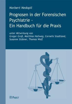 Prognosen in der Forensischen Psychiatrie – Ein Handbuch für die Praxis von Nedopil,  Norbert