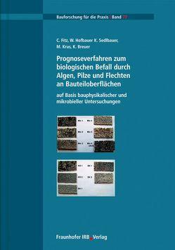Prognoseverfahren zum biologischen Befall durch Algen, Pilze und Flechten an Bauteiloberflächen auf Basis bauphysikalischer und mikrobieller Untersuchungen. von Breuer,  K., Fitz,  C., Hofbauer,  W., Krus,  M., Sedlbauer,  K.
