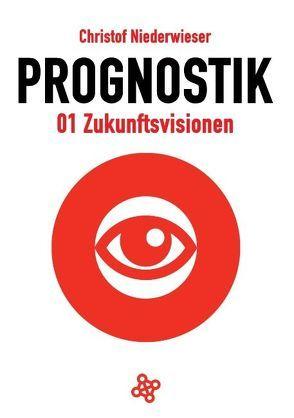 Prognostik 01: Zukunftsvisionen von Niederwieser,  Christof