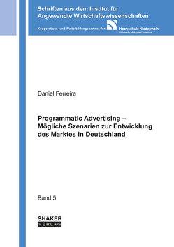 Programmatic Advertising – Mögliche Szenarien zur Entwicklung des Marktes in Deutschland von Ferreira,  Daniel
