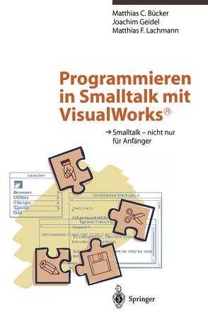 Programmieren in Smalltalk mit VisualWorks® von Bücker,  Matthias C., Geidel,  Joachim, Lachmann,  Matthias F.
