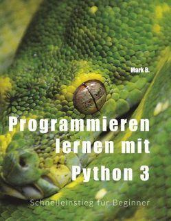 Programmieren lernen mit Python 3 von B,  Mark