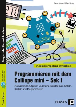 Programmieren mit dem Calliope mini – Sek I von Bettner,  Marco, Körner,  Michael