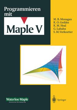 Programmieren mit Maple V von Devitt,  J.S., Geddes,  K.O., Hansen,  M.L., Heal,  K.M., Homann,  K., Labahn,  G., Lulay,  A., Monagan,  M.B., Redfern,  D., Rickard,  K.M., Seiler,  W.M., Vorkoetter,  S., Waterloo Maple Incorporated