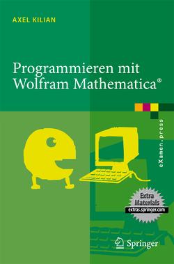 Programmieren mit Wolfram Mathematica® von Kilian,  Axel