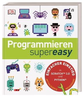 Programmieren supereasy von McCafferty,  Daniel, McManus,  Sean, Quigley,  Claire, Steele,  Craig, Vorderman,  Carol, Woodcock,  Dr. Jon