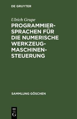 Programmiersprachen für die numerische Werkzeugmaschinensteuerung von Grupe,  Ulrich