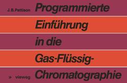Programmierte Einführung in die Gas-Flüssig-Chromatographie von Pattison,  James B.