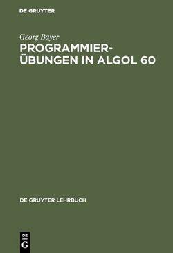 Programmierübungen in ALGOL 60 von Bayer,  Georg