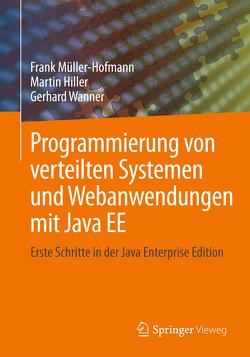 Programmierung von verteilten Systemen und Webanwendungen mit Java EE von Hiller,  Martin, Müller-Hofmann,  Frank, Wanner,  Gerhard