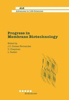 Progress in Membrane Biotechnology von Chapman,  Dennis, Gomez-Fernandez,  Juan C, Packer,  Lester