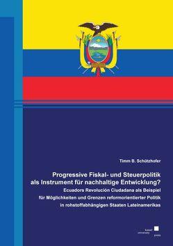 Progressive Fiskal- und Steuerpolitik als Instrument für nachhaltige Entwicklung? von Schützhofer,  Timm B.