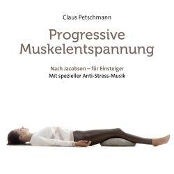 Progressive Muskelentspannung – nach Jacobson von Petschmann,  Claus