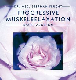 Progressive Muskelrelaxation nach Jacobson von Frucht,  Stephan
