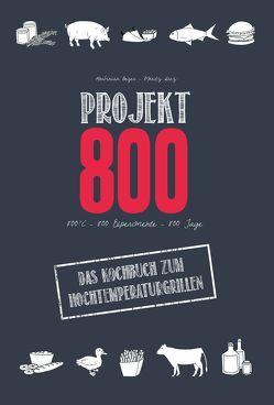 Projekt 800 – Das Kochbuch zum Hochtemperaturgrillen von Beyer,  Korbinian, Diez,  Moritz