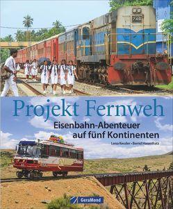 Projekt Fernweh. Eisenbahn-Abenteuer auf fünf Kontinenten von Hasenfratz,  Bernd, Kessler,  Lena