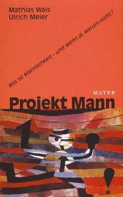 Projekt Mann von Meier,  Ulrich, Wais,  Mathias