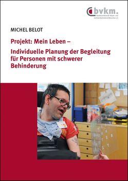 Projekt: Mein Leben – Individuelle Planung der Begleitung für Personen mit schwerer Behinderung von Belot,  Michel, Fröhlich,  Andreas, Musitelli,  Thérèse
